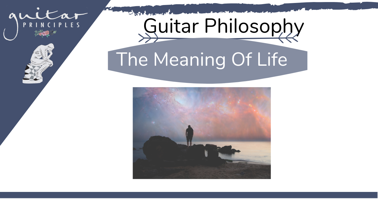 Guitar Philosophy The Meaning Of Life