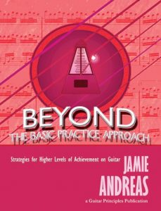 Beyond the Basic Practice Approach: Strategies for Higher Levels of Achievement on Guitar